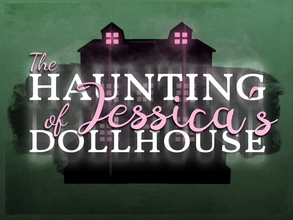 MadPea the Haunting of Jessica's Dollhouse @Epiphany!